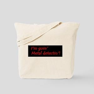 Im Goin Metal Detectin! Tote Bag
