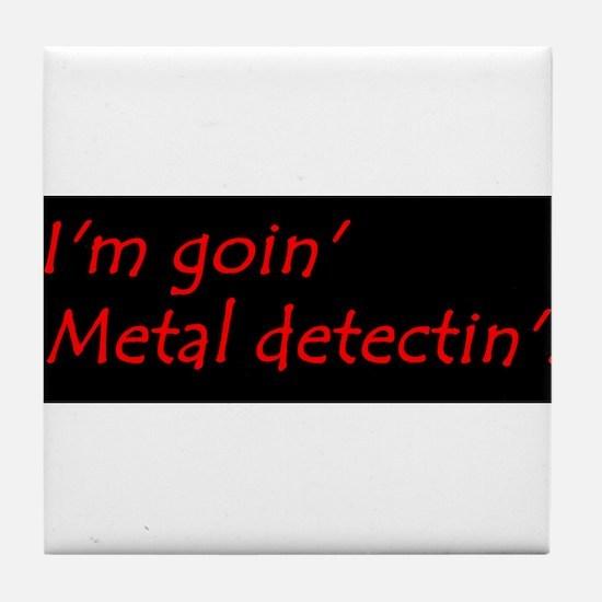 Im Goin Metal Detectin! Tile Coaster