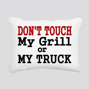 DONT TOUCH MY GRILL OR M Rectangular Canvas Pillow