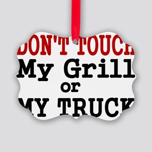 DONT TOUCH MY GRILL OR MY TRUCK Picture Ornament