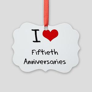 I Love Fiftieth Anniversaries Picture Ornament