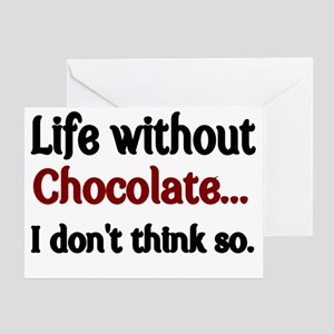Life without Chocolate...I dont thin Greeting Card