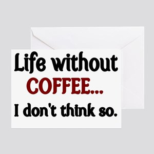 Life without Coffee...I dont think s Greeting Card