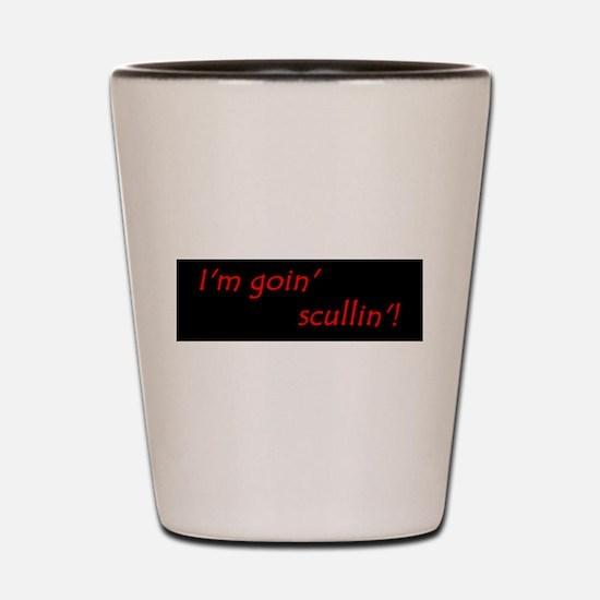 Im Goin Scullin! Shot Glass