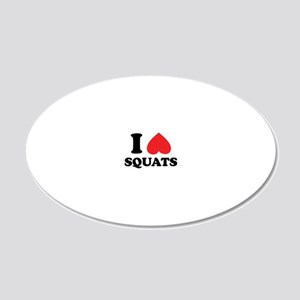 I Love Squats, They Create F 20x12 Oval Wall Decal