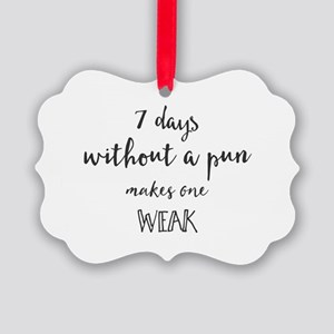 7 days without a pun makes one we Picture Ornament