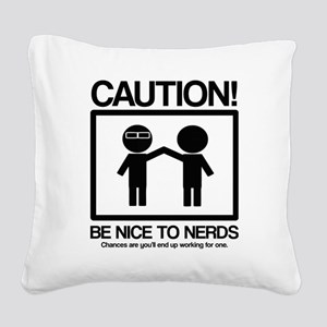 Be nice to nerds Square Canvas Pillow