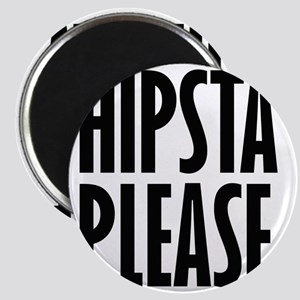 Hipsta Please Magnet