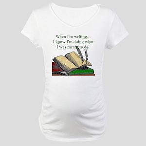 When I write Maternity T-Shirt