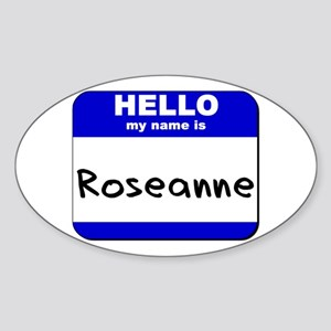 hello my name is roseanne Oval Sticker