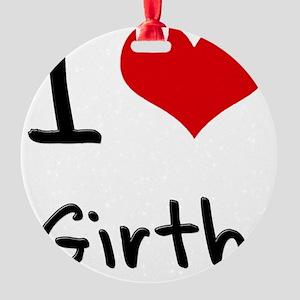 I Love Girth Round Ornament