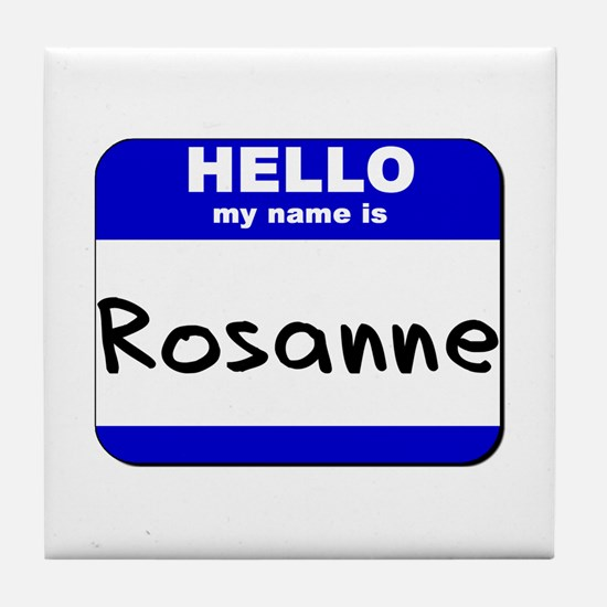 hello my name is rosanne  Tile Coaster