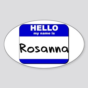 hello my name is rosanna Oval Sticker