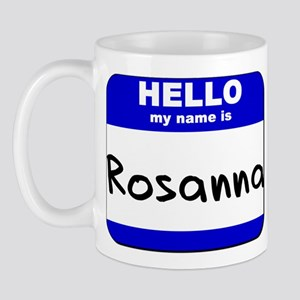 hello my name is rosanna  Mug