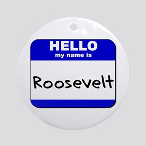 hello my name is roosevelt  Ornament (Round)