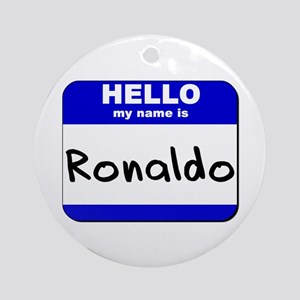 hello my name is ronaldo  Ornament (Round)