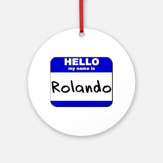 hello my name is rolando  Ornament (Round)
