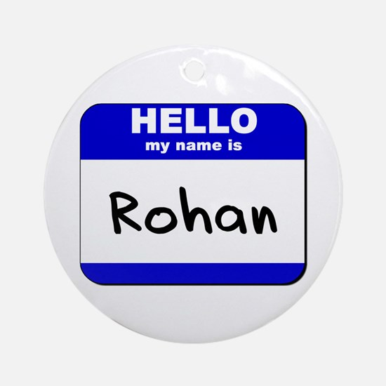 hello my name is rohan  Ornament (Round)