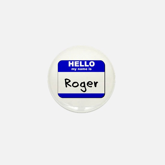 hello my name is roger Mini Button