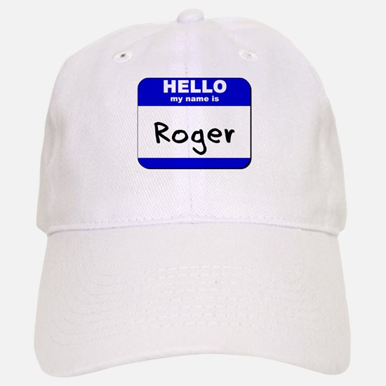 hello my name is roger Baseball Baseball Cap