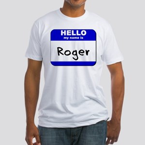 hello my name is roger Fitted T-Shirt