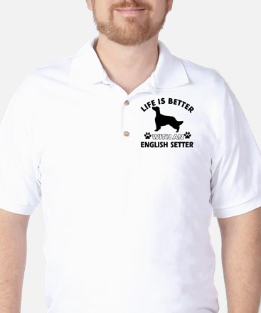 Life is better with an English Setter Golf Shirt