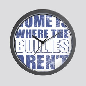 Home Is Where The Bullies Arent Wall Clock