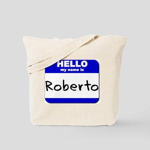 hello my name is roberto Tote Bag