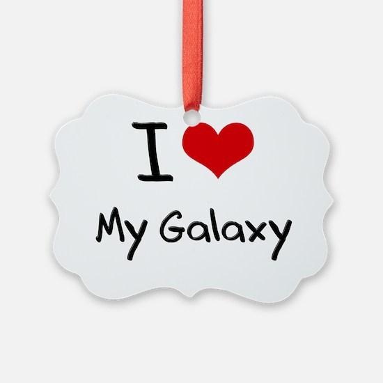 I Love My Galaxy Ornament