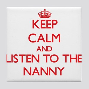 Keep Calm and Listen to the Nanny Tile Coaster