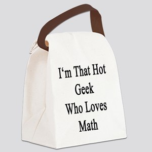 I'm That Hot Geek Who Loves Math  Canvas Lunch Bag