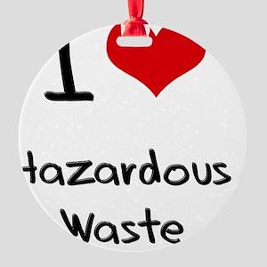 I Love Hazardous Waste Round Ornament