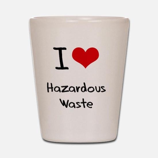 I Love Hazardous Waste Shot Glass