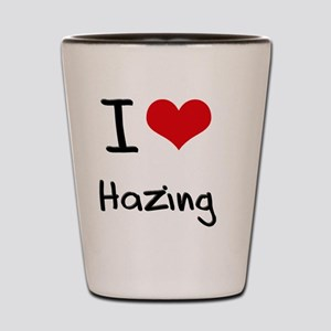 I Love Hazing Shot Glass