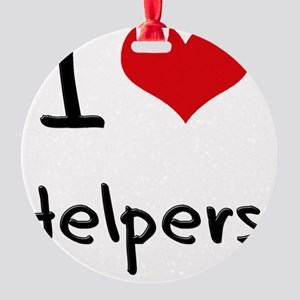 I Love Helpers Round Ornament