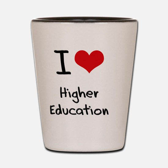 I Love Higher Education Shot Glass
