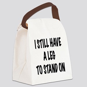 I Still Have a Leg to Stand On ,  Canvas Lunch Bag