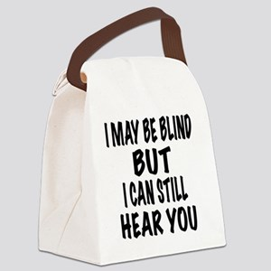 I May Be Blind But I Can Still He Canvas Lunch Bag