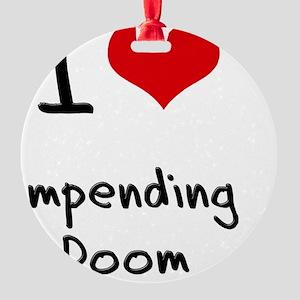I Love Impending Doom Round Ornament