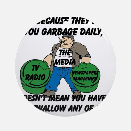 Just Because You Are Fed Garbage Da Round Ornament