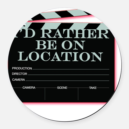 Id rather be on location Round Car Magnet