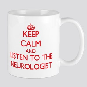 Keep Calm and Listen to the Neurologist Mugs