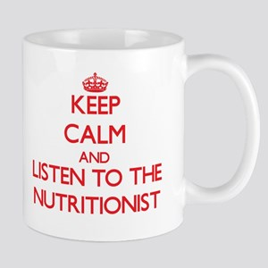 Keep Calm and Listen to the Nutritionist Mugs