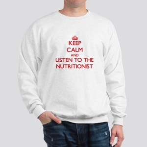 Keep Calm and Listen to the Nutritionist Sweatshir