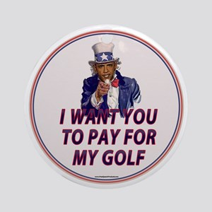 I Want You To Pay For My Golf Round Ornament