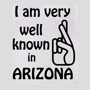 Well Known in Arizona Throw Blanket