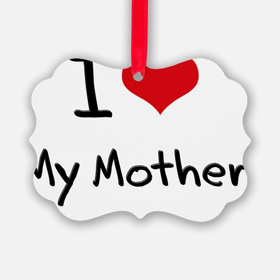 I Love My Mother Ornament