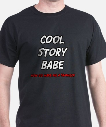 Cool Story Babe Now Make Me a Sammich T-Shirt