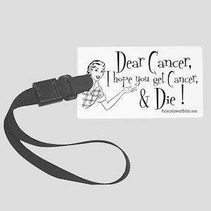Dear Cancer, I hope you get canc Large Luggage Tag