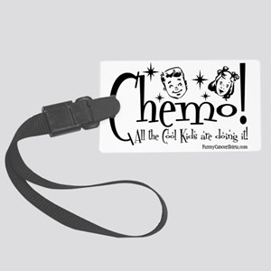 Chemo! All the Cool Kids are doi Large Luggage Tag